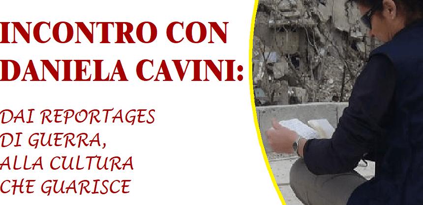 19 ottobre 2019: Incontro con Daniela Cavini: dai reportage di guerra, alla cultura che guarisce